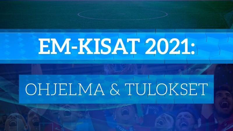 EM-kisat 2021 otteluohjelma tulokset