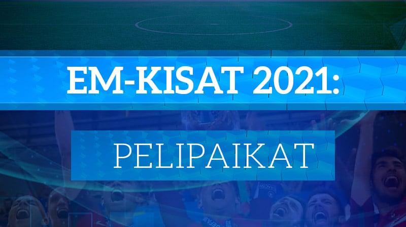 EM-kisat 2021 pelipaikat stadionit