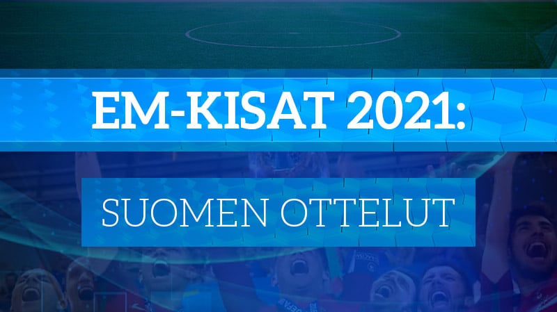 EM-kisat 2021 suomen ottelut huuhkajat